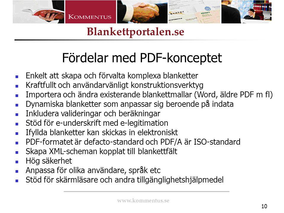 www.kommentus.se Blankettportalen.se 10 Enkelt att skapa och förvalta komplexa blanketter Kraftfullt och användarvänligt konstruktionsverktyg Importer