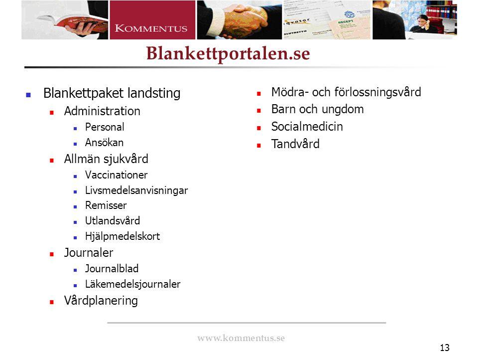www.kommentus.se Blankettportalen.se 13 Blankettpaket landsting Administration Personal Ansökan Allmän sjukvård Vaccinationer Livsmedelsanvisningar Re