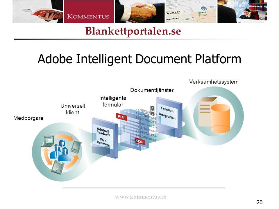 www.kommentus.se Blankettportalen.se 20 Adobe Intelligent Document Platform Verksamhetssystem Dokumenttjänster Intelligenta formulär Universell klient