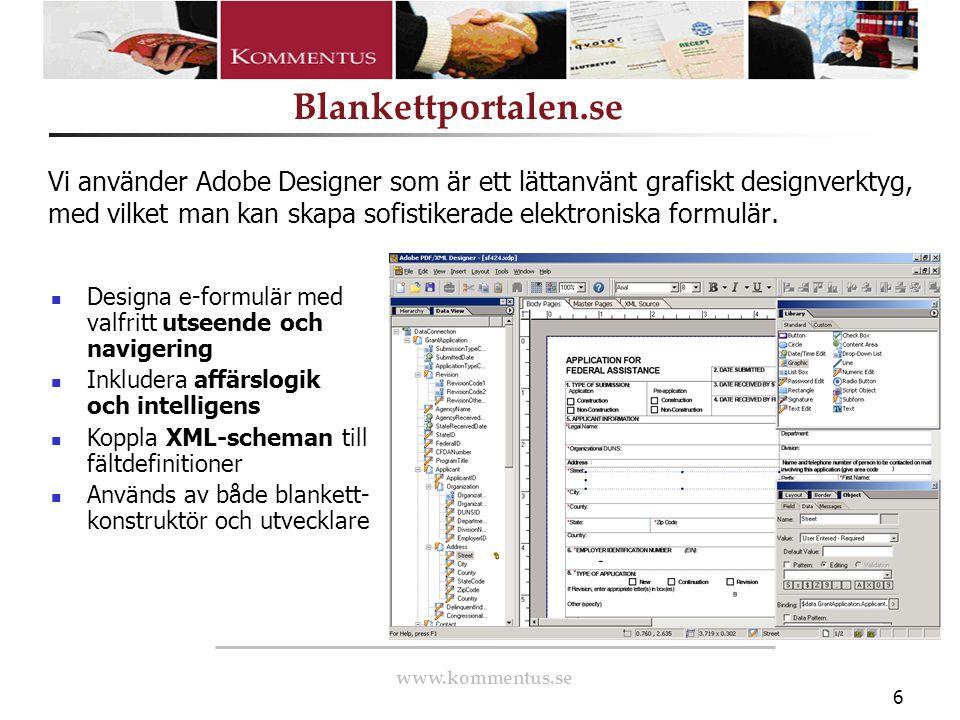 www.kommentus.se Blankettportalen.se 6 Vi använder Adobe Designer som är ett lättanvänt grafiskt designverktyg, med vilket man kan skapa sofistikerade