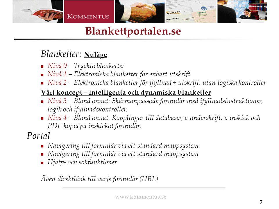 www.kommentus.se Blankettportalen.se 7 Blanketter: Nuläge Nivå 0 – Tryckta blanketter Nivå 1 – Elektroniska blanketter för enbart utskrift Nivå 2 – El
