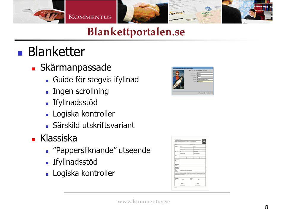 www.kommentus.se Blankettportalen.se 8 Blanketter Skärmanpassade Guide för stegvis ifyllnad Ingen scrollning Ifyllnadsstöd Logiska kontroller Särskild