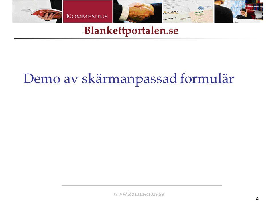 www.kommentus.se Blankettportalen.se 10 Enkelt att skapa och förvalta komplexa blanketter Kraftfullt och användarvänligt konstruktionsverktyg Importera och ändra existerande blankettmallar (Word, äldre PDF m fl) Dynamiska blanketter som anpassar sig beroende på indata Inkludera valideringar och beräkningar Stöd för e-underskrift med e-legitimation Ifyllda blanketter kan skickas in elektroniskt PDF-formatet är defacto-standard och PDF/A är ISO-standard Skapa XML-scheman kopplat till blankettfält Hög säkerhet Anpassa för olika användare, språk etc Stöd för skärmläsare och andra tillgänglighetshjälpmedel Fördelar med PDF-konceptet