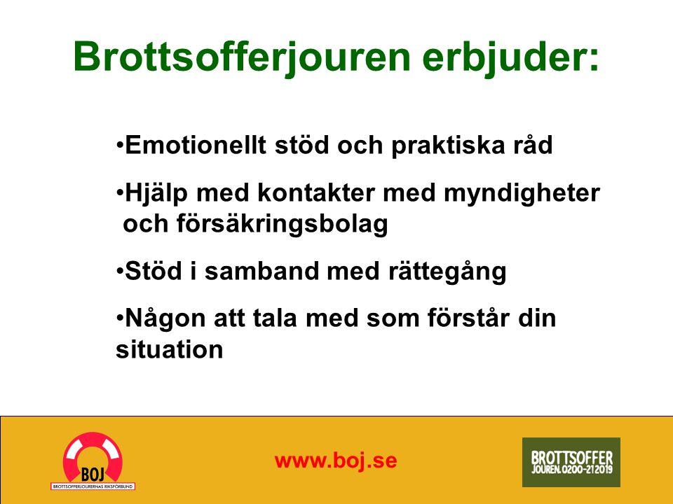 Brottsofferjouren erbjuder: www.boj.se Emotionellt stöd och praktiska råd Hjälp med kontakter med myndigheter och försäkringsbolag Stöd i samband med