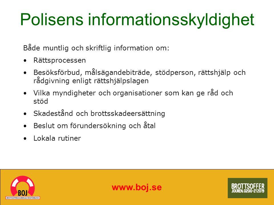 Polisens informationsskyldighet www.boj.se Både muntlig och skriftlig information om: Rättsprocessen Besöksförbud, målsägandebiträde, stödperson, rätt