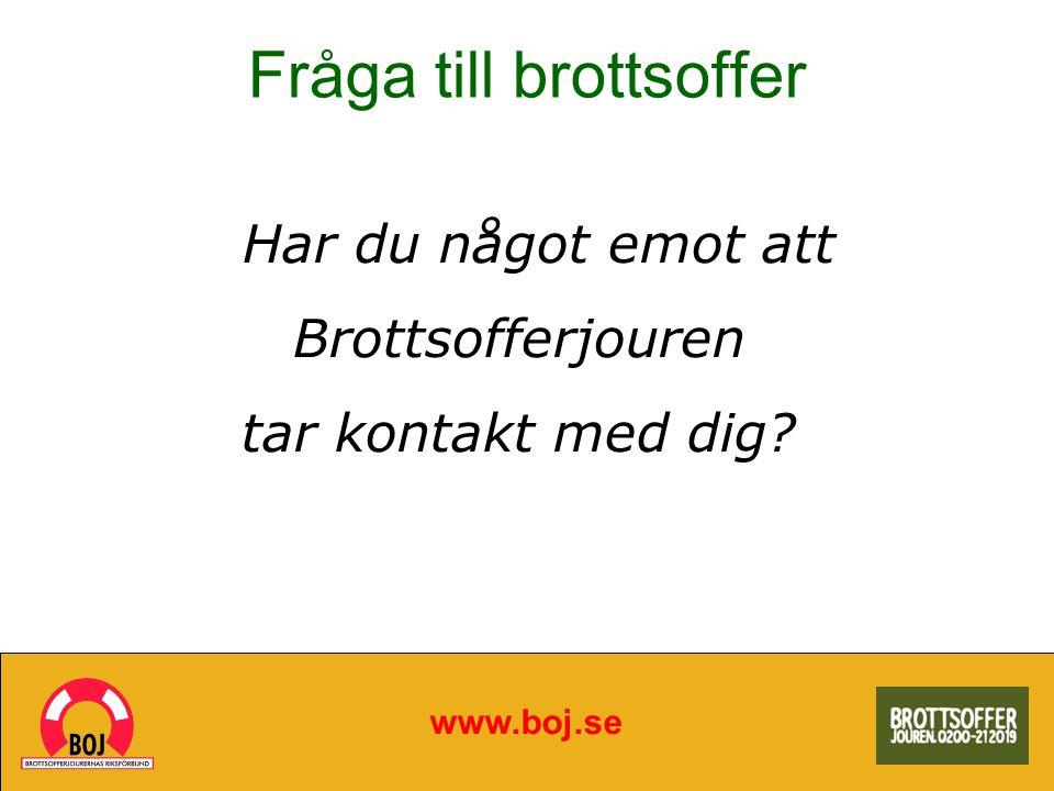 Fråga till brottsoffer www.boj.se Har du något emot att Brottsofferjouren tar kontakt med dig?