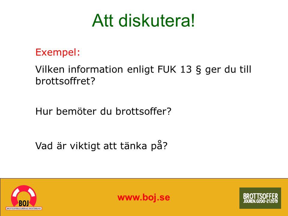 Att diskutera! www.boj.se Exempel: Vilken information enligt FUK 13 § ger du till brottsoffret? Hur bemöter du brottsoffer? Vad är viktigt att tänka p