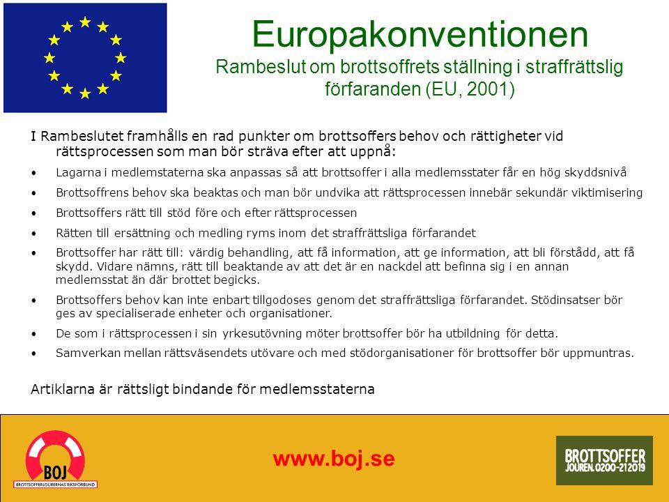 Europakonventionen Rambeslut om brottsoffrets ställning i straffrättslig förfaranden (EU, 2001) www.boj.se I Rambeslutet framhålls en rad punkter om b