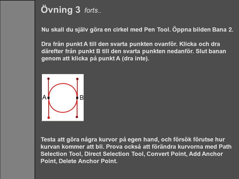 Övning 3 forts.. Nu skall du själv göra en cirkel med Pen Tool. Öppna bilden Bana 2. Dra från punkt A till den svarta punkten ovanför. Klicka och dra