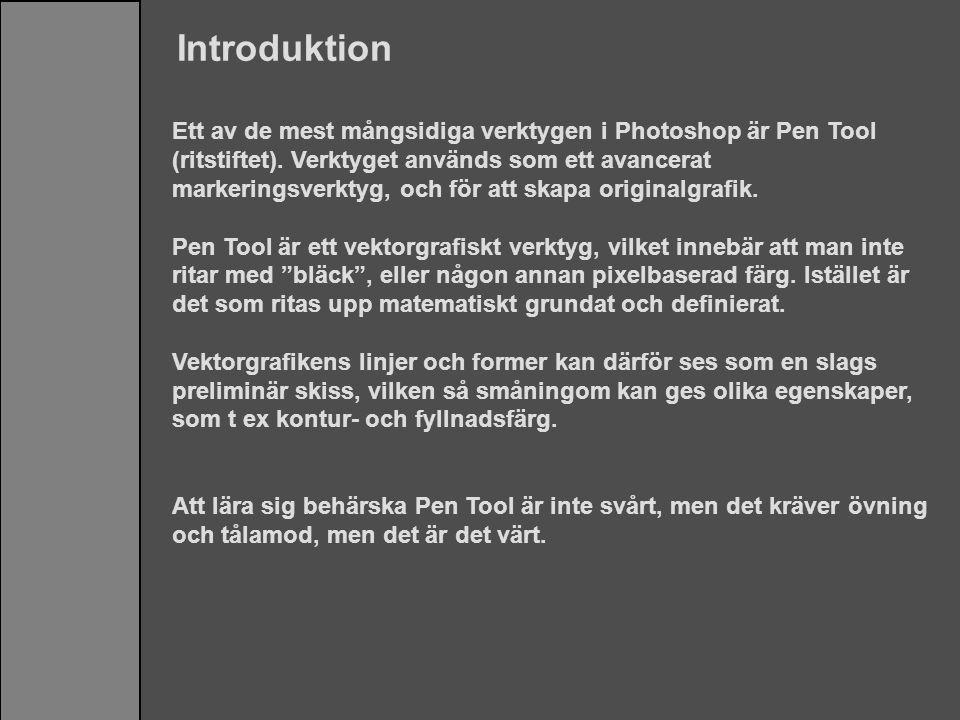 Introduktion Ett av de mest mångsidiga verktygen i Photoshop är Pen Tool (ritstiftet). Verktyget används som ett avancerat markeringsverktyg, och för