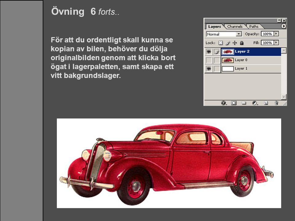 Övning 6 forts.. För att du ordentligt skall kunna se kopian av bilen, behöver du dölja originalbilden genom att klicka bort ögat i lagerpaletten, sam