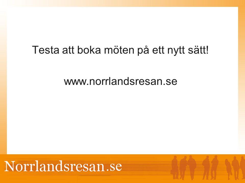 .se Testa att boka möten på ett nytt sätt! www.norrlandsresan.se