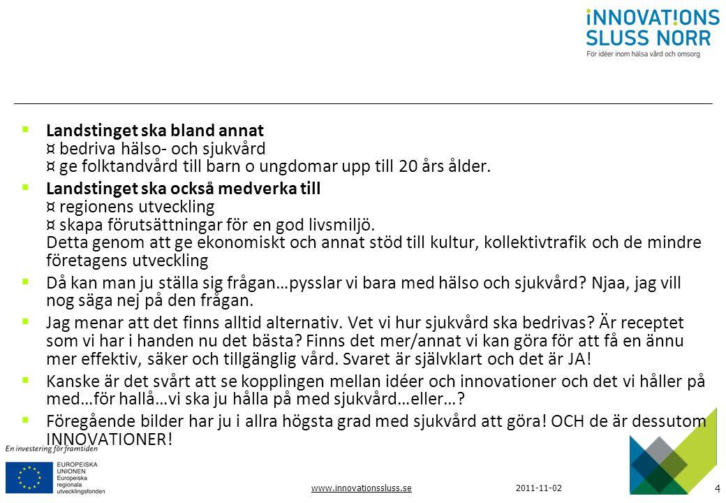 4 www.innovationssluss.se2011-11-02  Landstinget ska bland annat ¤ bedriva hälso- och sjukvård ¤ ge folktandvård till barn o ungdomar upp till 20 års