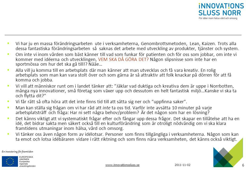 6 www.innovationssluss.se2011-11-02  Vi har ju en massa förändringsarbeten ute i verksamheterna, Genombrottsmetoden, Lean, Kaizen. Trots alla dessa f