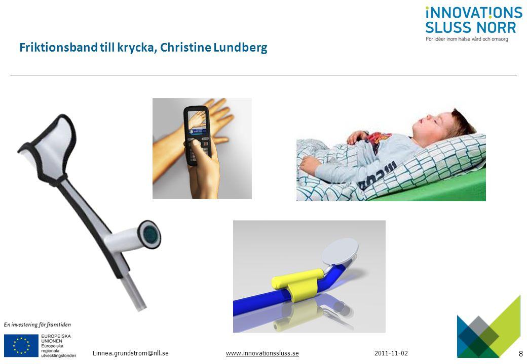 8 www.innovationssluss.se2011-11-02 Friktionsband till krycka, Christine Lundberg Linnea.grundstrom@nll.se