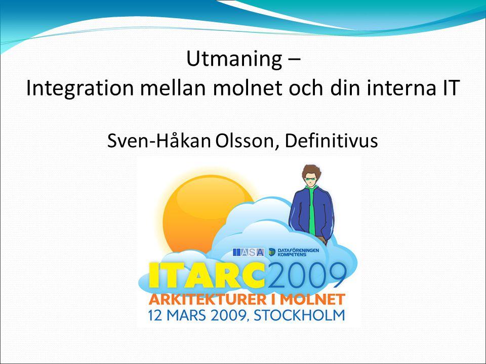 Utmaning – Integration mellan molnet och din interna IT Sven-Håkan Olsson, Definitivus