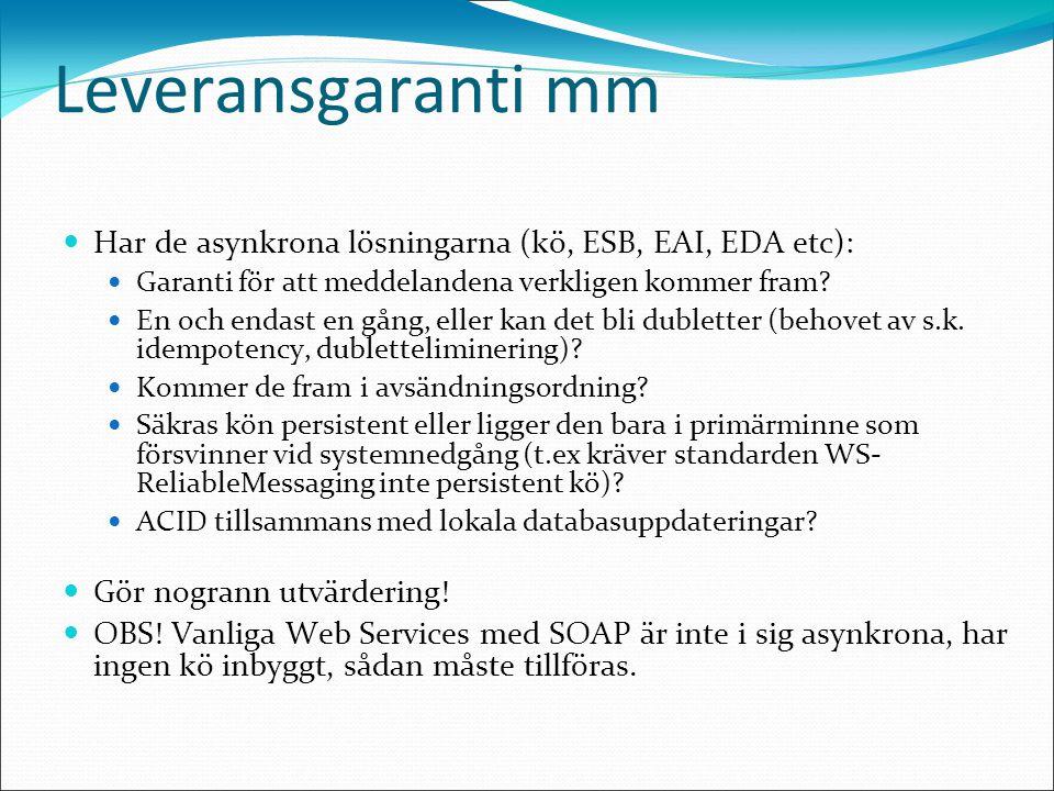 Leveransgaranti mm Har de asynkrona lösningarna (kö, ESB, EAI, EDA etc): Garanti för att meddelandena verkligen kommer fram.