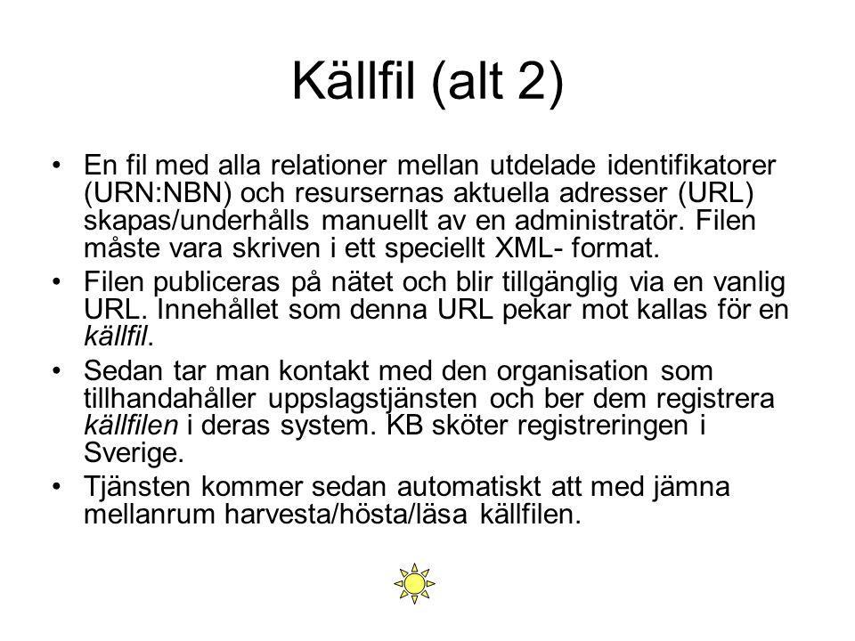 Källfil (alt 2) En fil med alla relationer mellan utdelade identifikatorer (URN:NBN) och resursernas aktuella adresser (URL) skapas/underhålls manuell