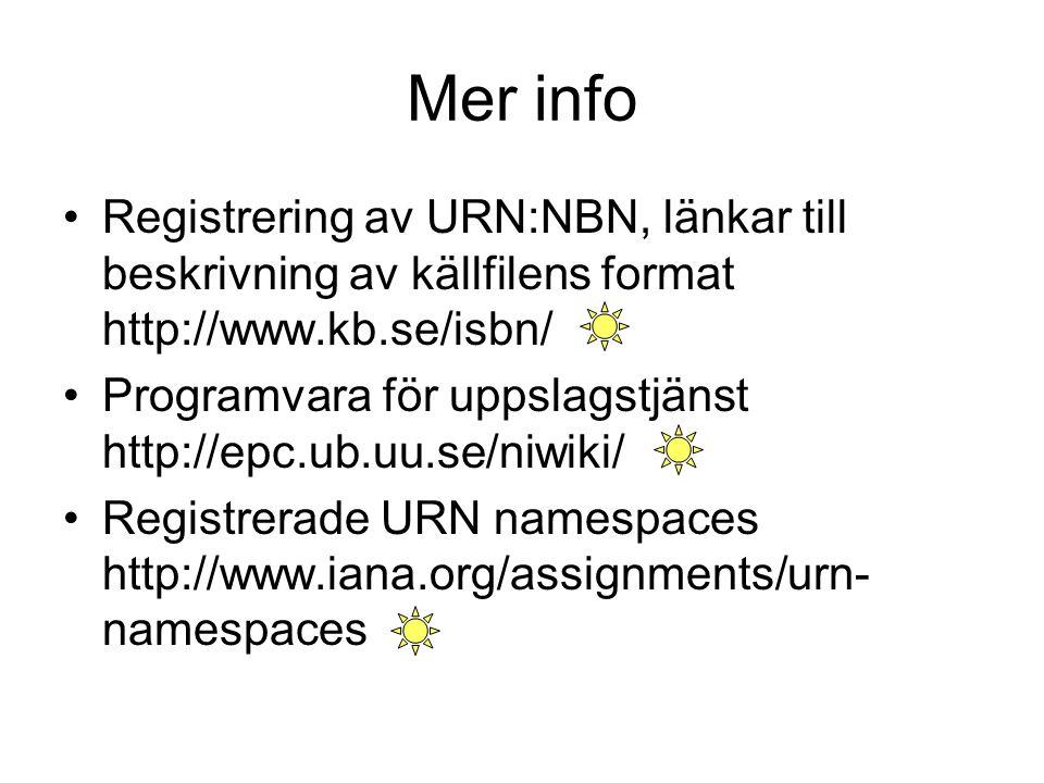 Mer info Registrering av URN:NBN, länkar till beskrivning av källfilens format http://www.kb.se/isbn/ Programvara för uppslagstjänst http://epc.ub.uu.