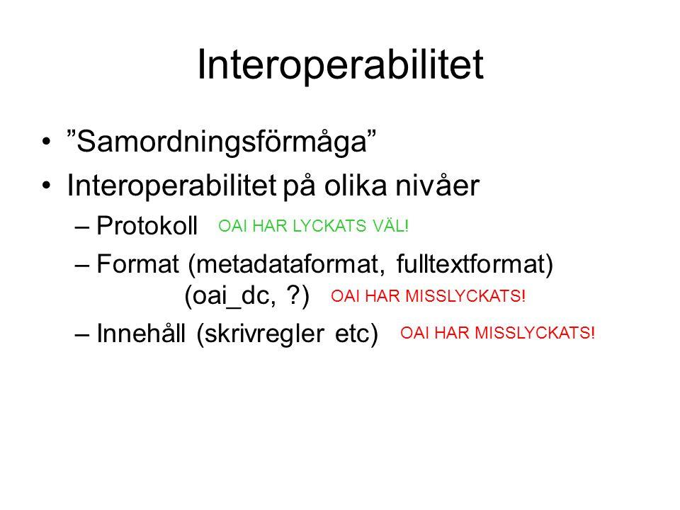 """Interoperabilitet """"Samordningsförmåga"""" Interoperabilitet på olika nivåer –Protokoll –Format (metadataformat, fulltextformat) (oai_dc, ?) –Innehåll (sk"""