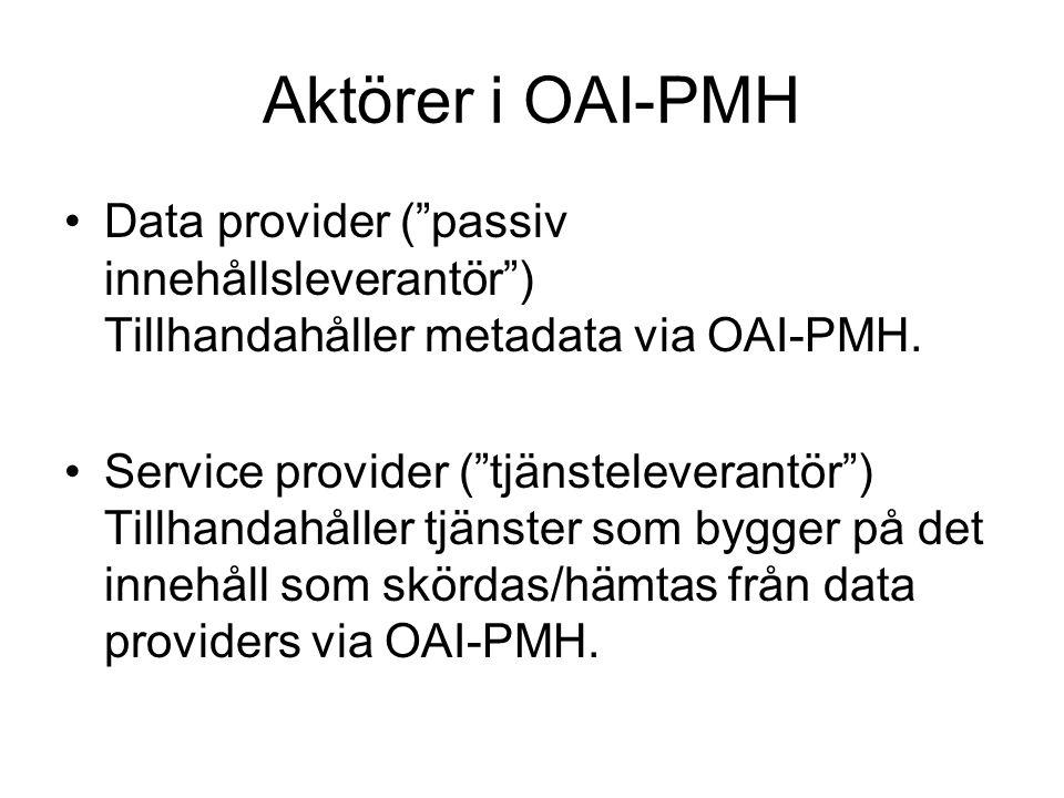 """Aktörer i OAI-PMH Data provider (""""passiv innehållsleverantör"""") Tillhandahåller metadata via OAI-PMH. Service provider (""""tjänsteleverantör"""") Tillhandah"""