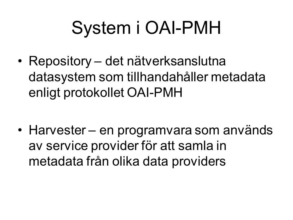 System i OAI-PMH Repository – det nätverksanslutna datasystem som tillhandahåller metadata enligt protokollet OAI-PMH Harvester – en programvara som a