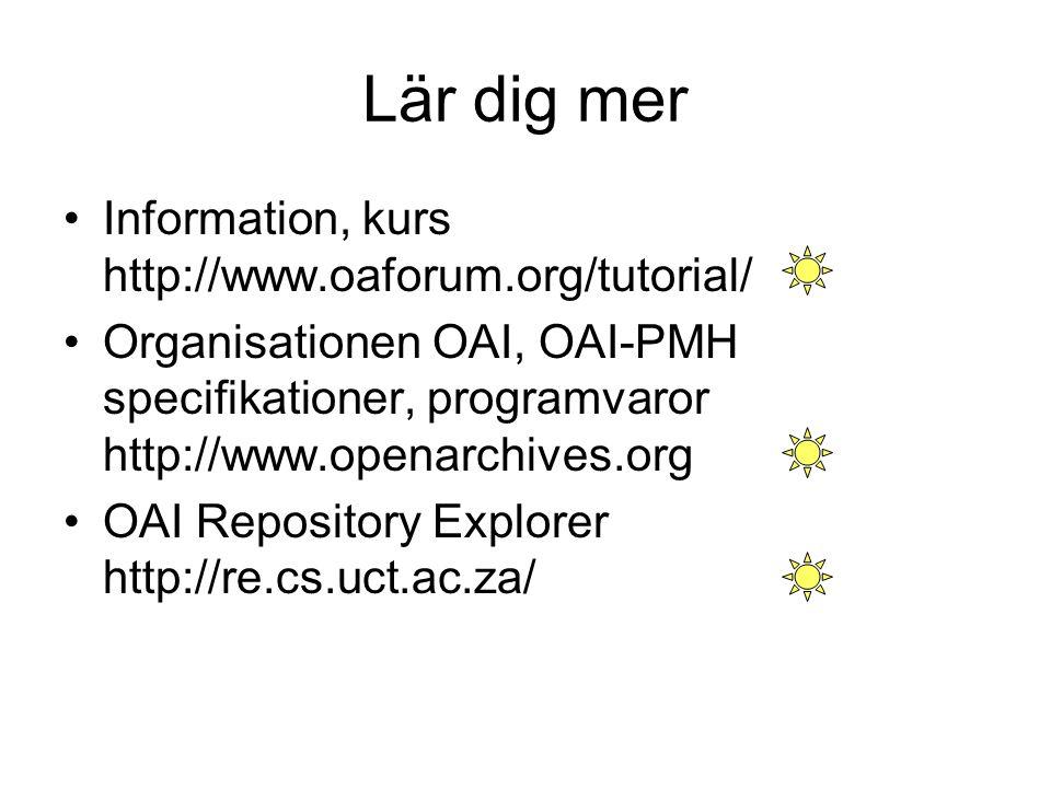 Lär dig mer Information, kurs http://www.oaforum.org/tutorial/ Organisationen OAI, OAI-PMH specifikationer, programvaror http://www.openarchives.org O