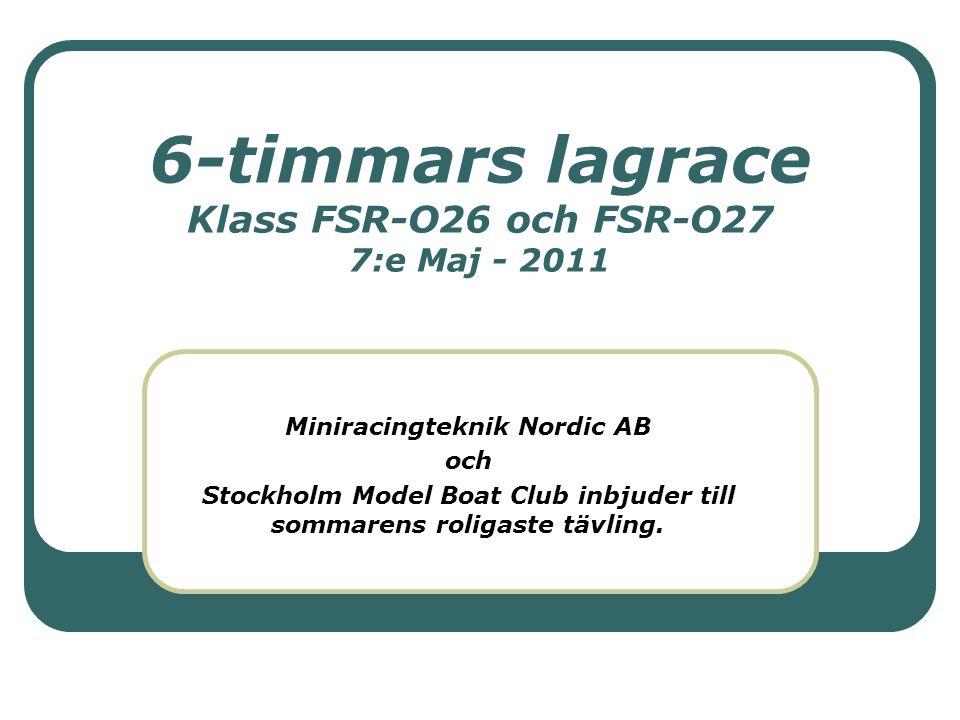 6-timmars lagrace Klass FSR-O26 och FSR-O27 7:e Maj - 2011 Miniracingteknik Nordic AB och Stockholm Model Boat Club inbjuder till sommarens roligaste tävling.