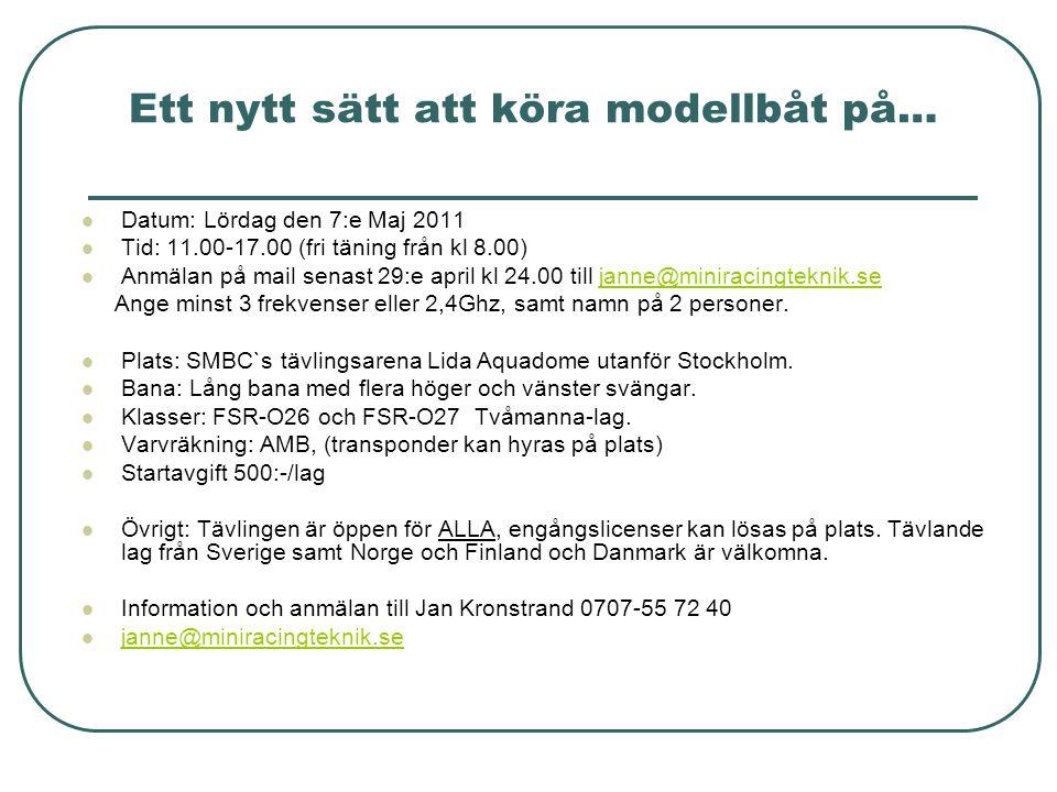 Ett nytt sätt att köra modellbåt på… Datum: Lördag den 7:e Maj 2011 Tid: 11.00-17.00 (fri täning från kl 8.00) Anmälan på mail senast 29:e april kl 24.00 till janne@miniracingteknik.sejanne@miniracingteknik.se Ange minst 3 frekvenser eller 2,4Ghz, samt namn på 2 personer.