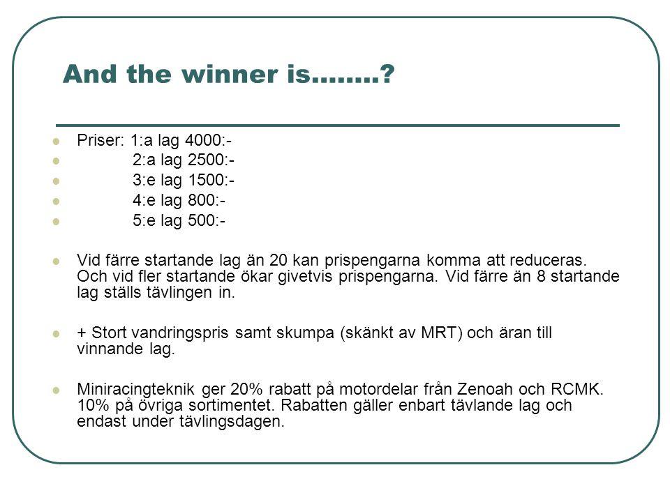 And the winner is……..? Priser: 1:a lag 4000:- 2:a lag 2500:- 3:e lag 1500:- 4:e lag 800:- 5:e lag 500:- Vid färre startande lag än 20 kan prispengarna