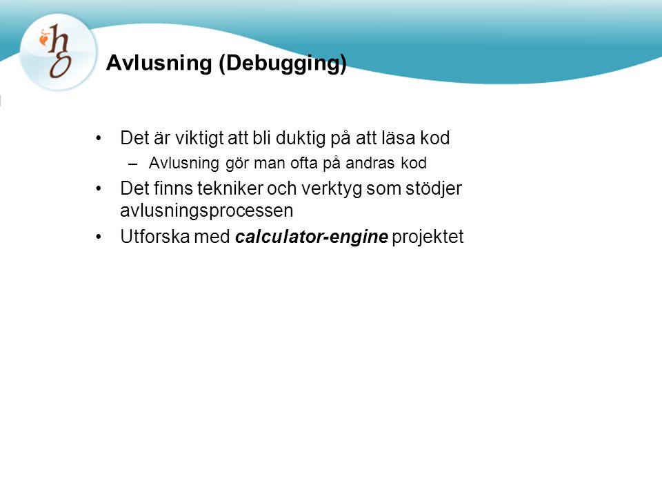 Avlusning (Debugging) Det är viktigt att bli duktig på att läsa kod –Avlusning gör man ofta på andras kod Det finns tekniker och verktyg som stödjer avlusningsprocessen Utforska med calculator-engine projektet