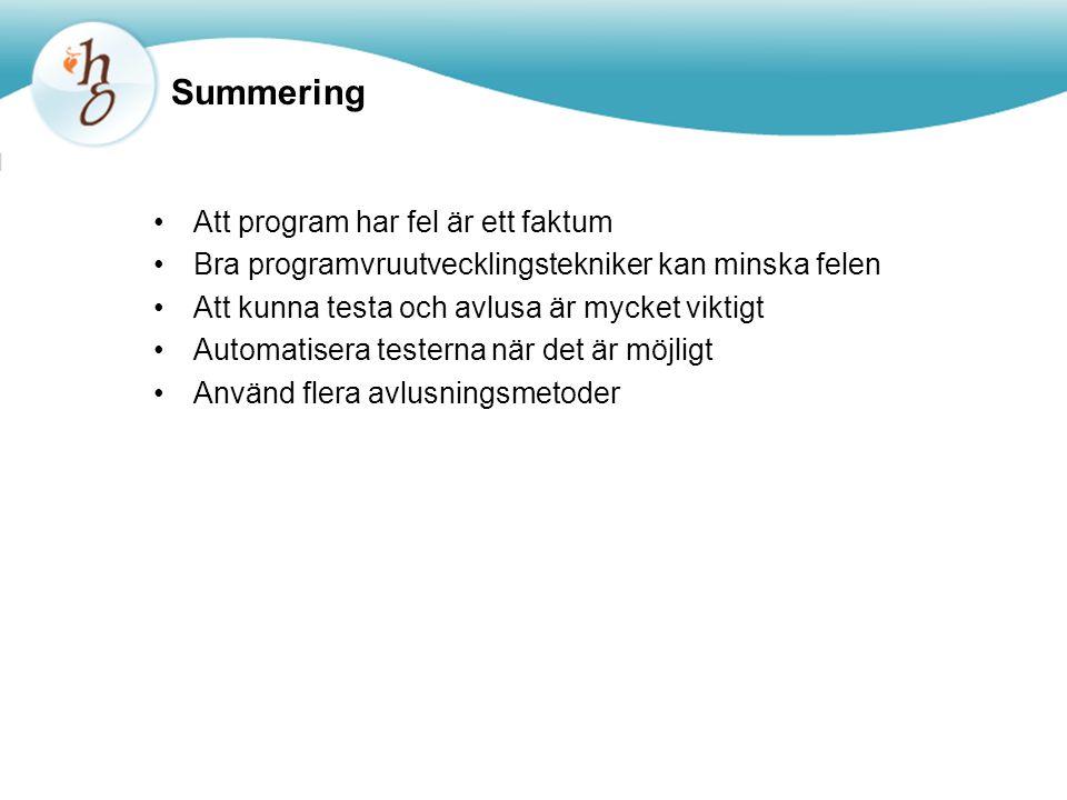 Summering Att program har fel är ett faktum Bra programvruutvecklingstekniker kan minska felen Att kunna testa och avlusa är mycket viktigt Automatisera testerna när det är möjligt Använd flera avlusningsmetoder