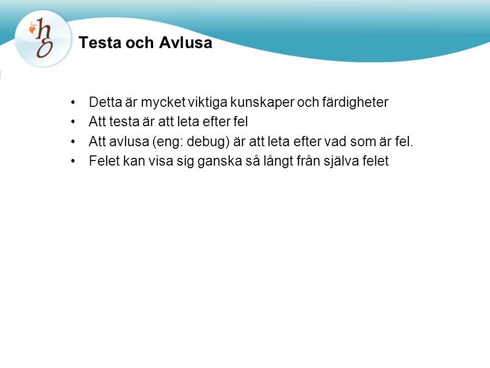 Tekniker för att testa och avlusa Enhetstest (i BlueJ) (eng: unit testing) Automatisera test Manuellt gå igenom koden Utskrifter till skärmen Avlusningsverktyg (eng: debuggers)