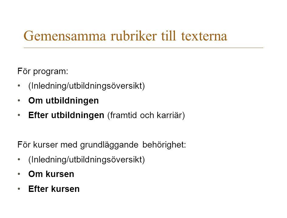 Gemensamma rubriker till texterna För program: (Inledning/utbildningsöversikt) Om utbildningen Efter utbildningen (framtid och karriär) För kurser med