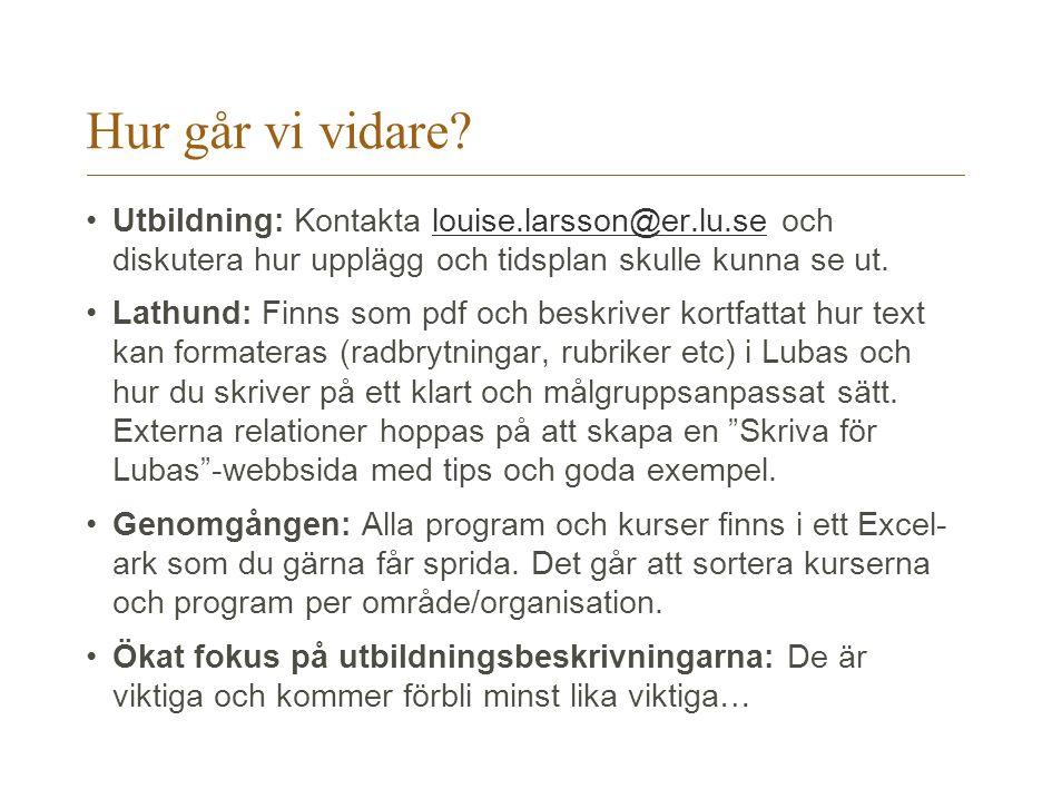 Hur går vi vidare? Utbildning: Kontakta louise.larsson@er.lu.se och diskutera hur upplägg och tidsplan skulle kunna se ut.louise.larsson@er.lu.se Lath