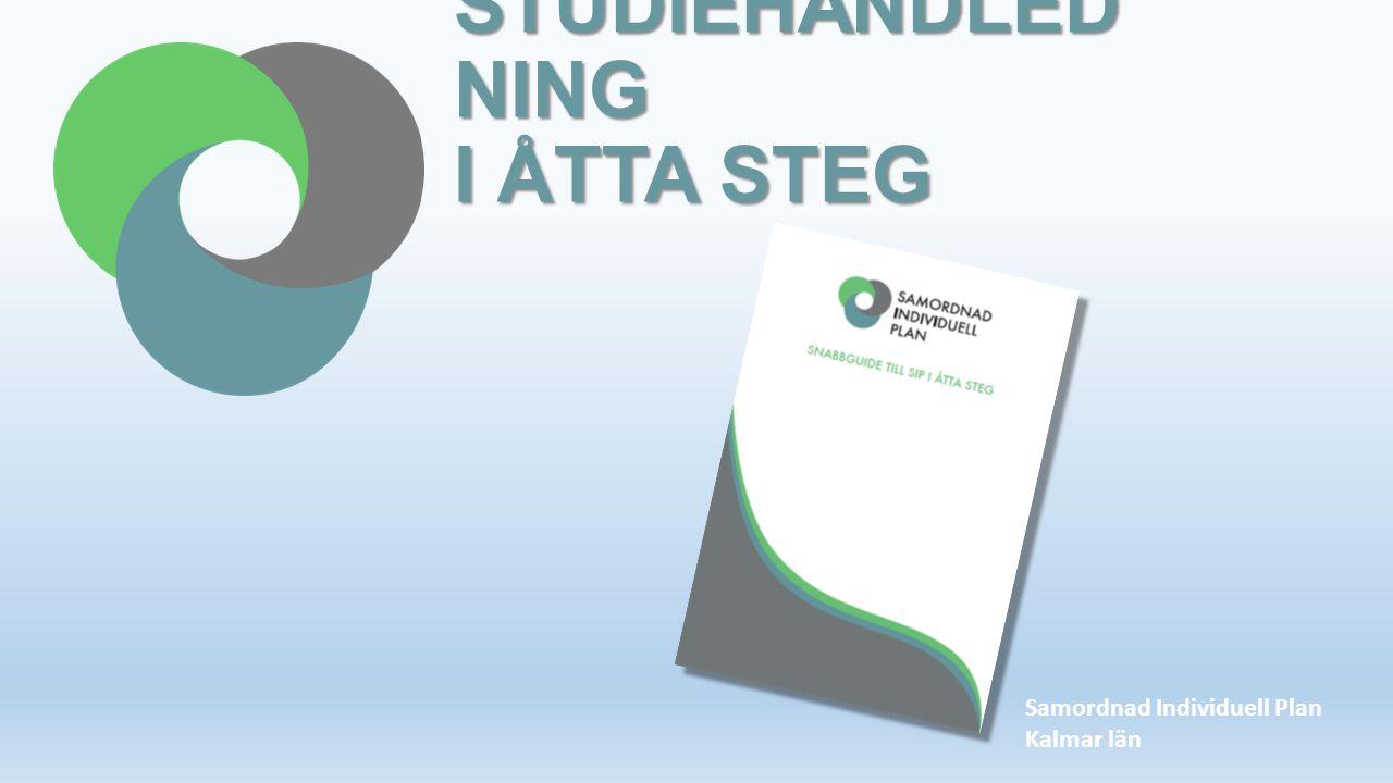 STUDIEHANDLED NING I ÅTTA STEG Samordnad Individuell Plan Kalmar län
