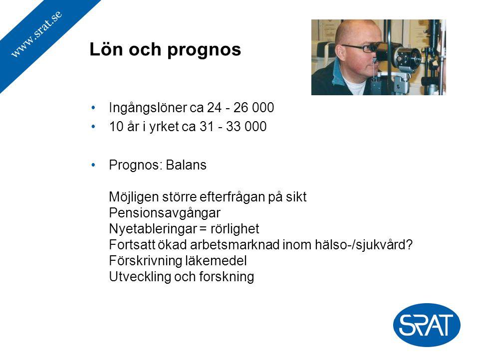 www.srat.se Ingångslöner ca 24 - 26 000 10 år i yrket ca 31 - 33 000 Prognos: Balans Möjligen större efterfrågan på sikt Pensionsavgångar Nyetableringar = rörlighet Fortsatt ökad arbetsmarknad inom hälso-/sjukvård.