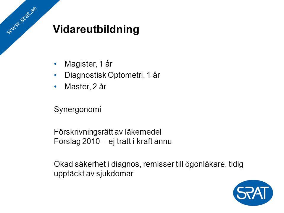 www.srat.se Magister, 1 år Diagnostisk Optometri, 1 år Master, 2 år Synergonomi Förskrivningsrätt av läkemedel Förslag 2010 – ej trätt i kraft ännu Ökad säkerhet i diagnos, remisser till ögonläkare, tidig upptäckt av sjukdomar Vidareutbildning