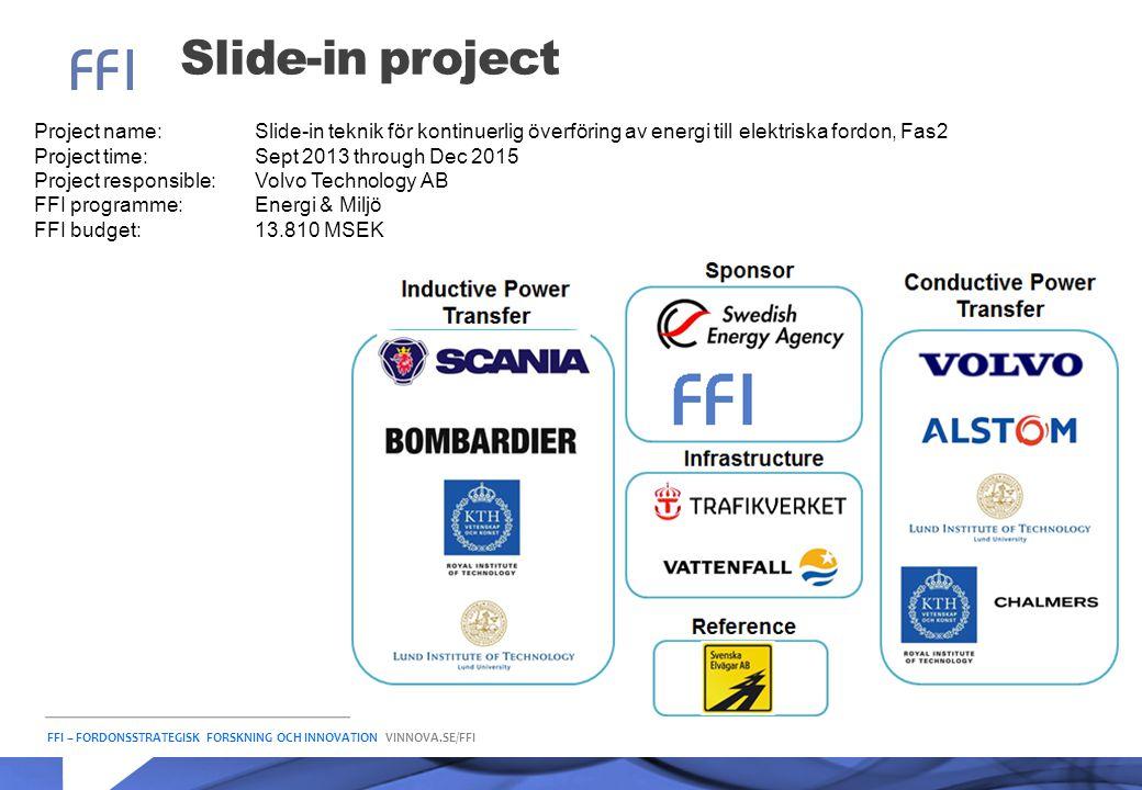 FFI – FORDONSSTRATEGISK FORSKNING OCH INNOVATION VINNOVA.SE/FFI Slide-in project Project name: Slide-in teknik för kontinuerlig överföring av energi t