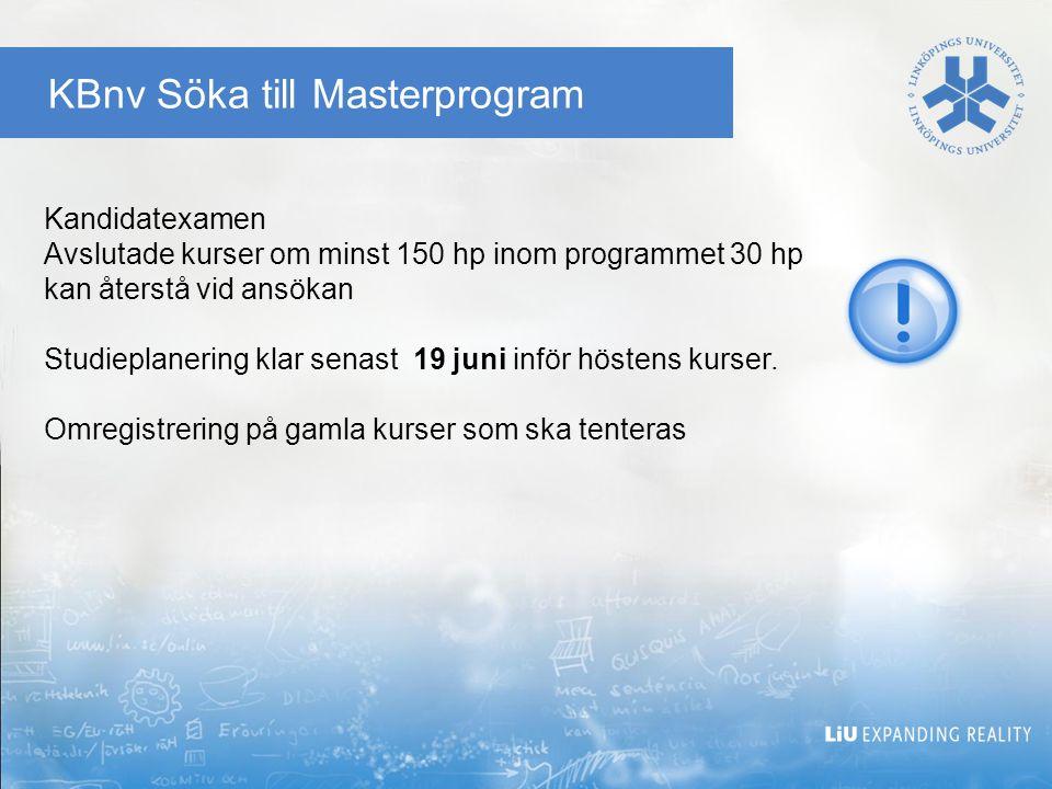 KBnv Söka till Masterprogram Kandidatexamen Avslutade kurser om minst 150 hp inom programmet 30 hp kan återstå vid ansökan Studieplanering klar senast
