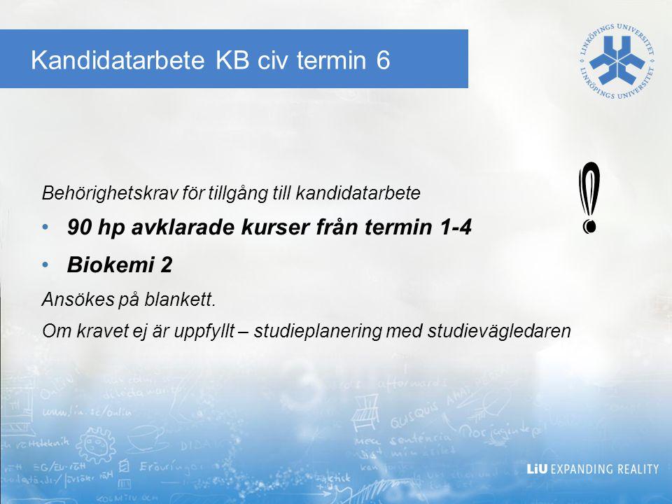 Kandidatarbete KB civ termin 6 Behörighetskrav för tillgång till kandidatarbete 90 hp avklarade kurser från termin 1-4 Biokemi 2 Ansökes på blankett.