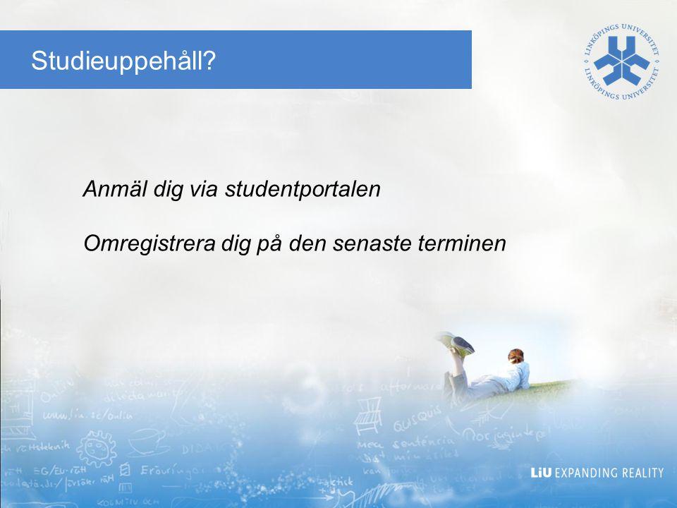 Studieuppehåll? Anmäl dig via studentportalen Omregistrera dig på den senaste terminen