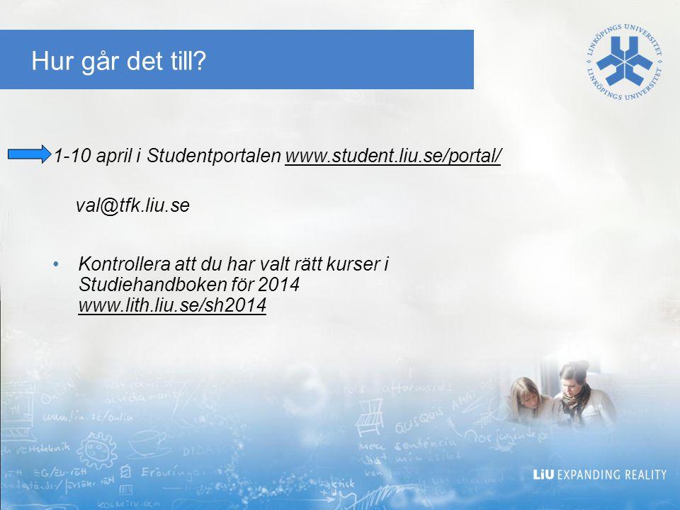 Hur går det till? 1-10 april i Studentportalen www.student.liu.se/portal/ val@tfk.liu.se Kontrollera att du har valt rätt kurser i Studiehandboken för