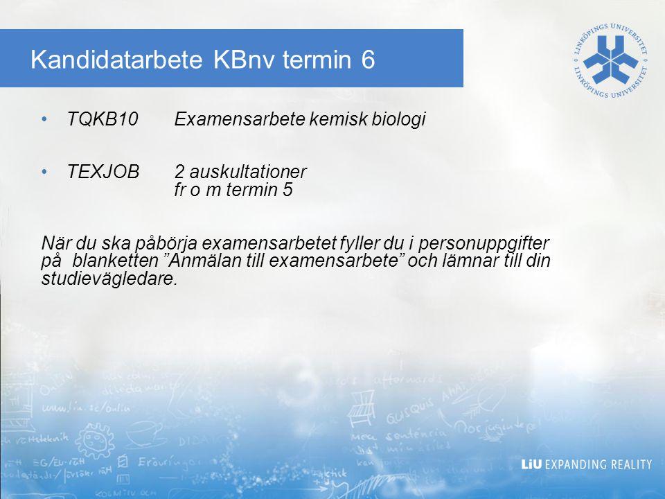 Kandidatarbete KBnv termin 6 TQKB10 Examensarbete kemisk biologi TEXJOB 2 auskultationer fr o m termin 5 När du ska påbörja examensarbetet fyller du i personuppgifter på blanketten Anmälan till examensarbete och lämnar till din studievägledare.
