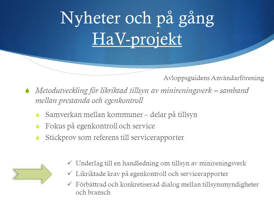 Nyheter och på gång HaV-projekt Underlag till en handledning om tillsyn av minireningsverk Likriktade krav på egenkontroll och servicerapporter Förbät