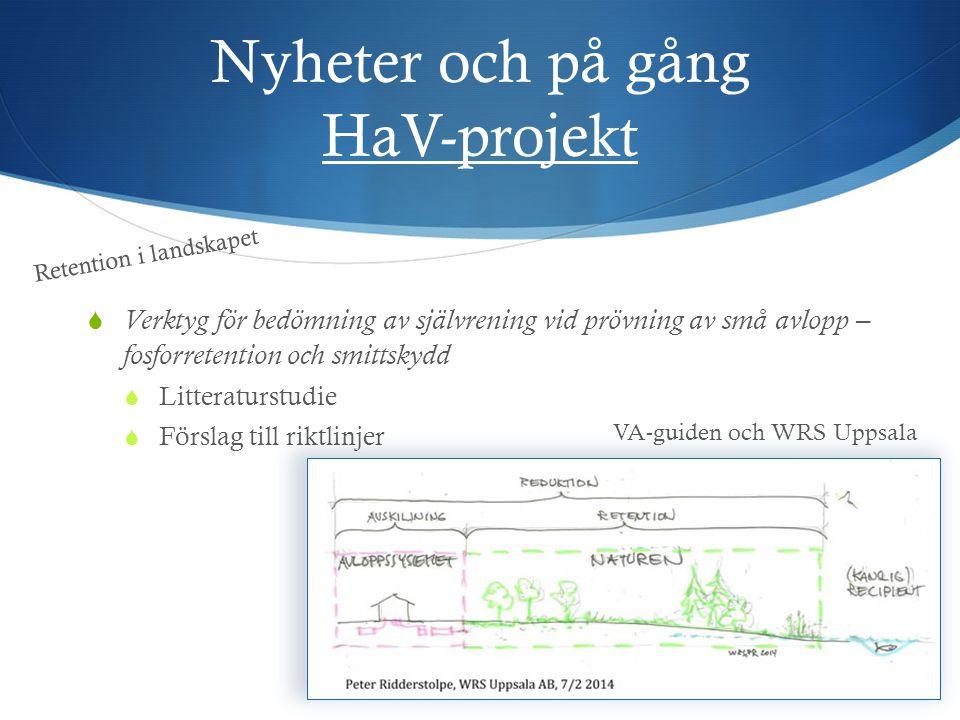 Nyheter och på gång HaV-projekt  Verktyg för bedömning av självrening vid prövning av små avlopp – fosforretention och smittskydd  Litteraturstudie  Förslag till riktlinjer VA-guiden och WRS Uppsala Retention i landskapet