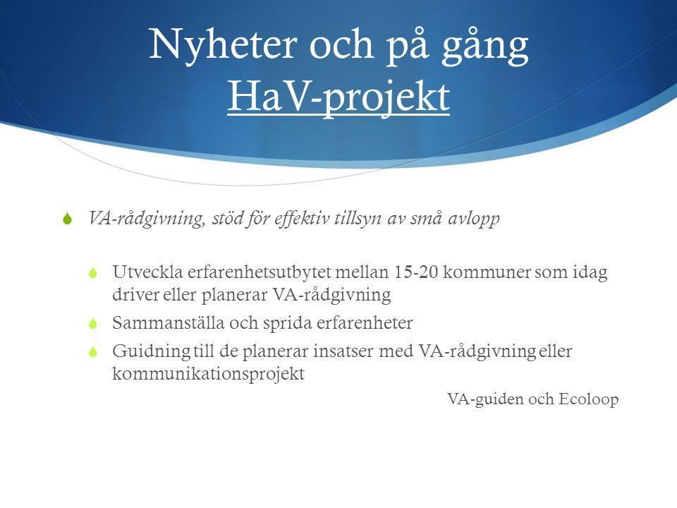 Nyheter och på gång HaV-projekt  VA-rådgivning, stöd för effektiv tillsyn av små avlopp  Utveckla erfarenhetsutbytet mellan 15-20 kommuner som idag