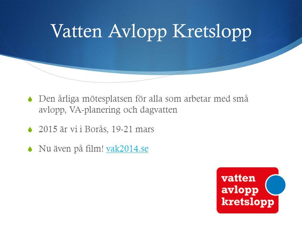 Vatten Avlopp Kretslopp  Den årliga mötesplatsen för alla som arbetar med små avlopp, VA-planering och dagvatten  2015 är vi i Borås, 19-21 mars  Nu även på film.