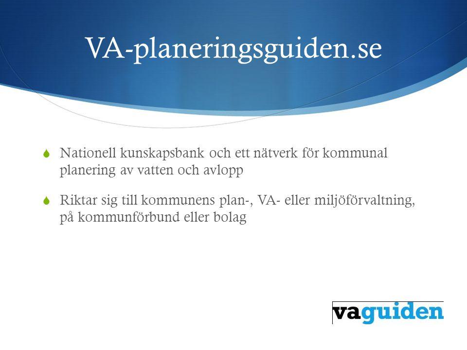 VA-planeringsguiden.se  Nationell kunskapsbank och ett nätverk för kommunal planering av vatten och avlopp  Riktar sig till kommunens plan-, VA- eller miljöförvaltning, på kommunförbund eller bolag