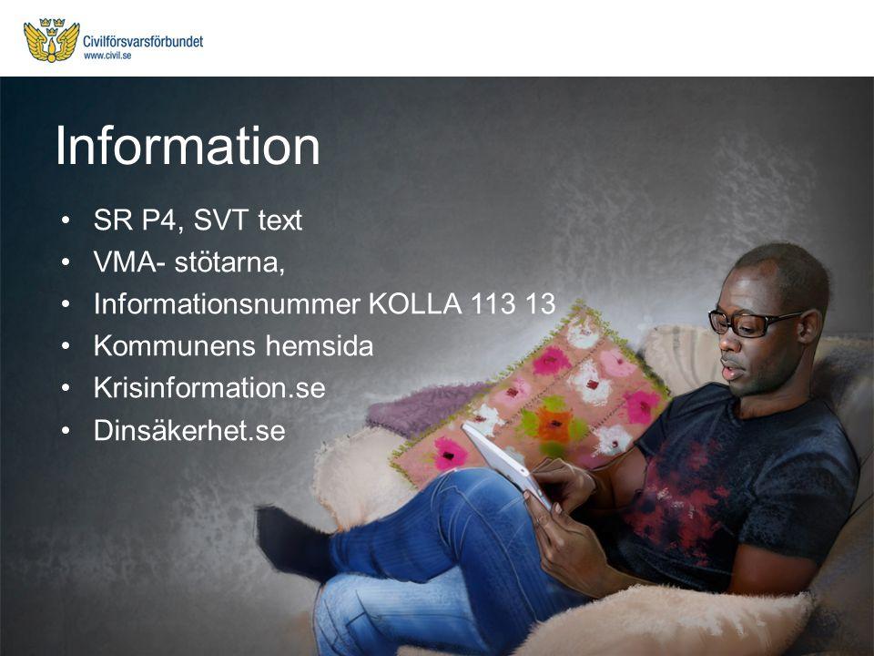 SR P4, SVT text VMA- stötarna, Informationsnummer KOLLA 113 13 Kommunens hemsida Krisinformation.se Dinsäkerhet.se Information